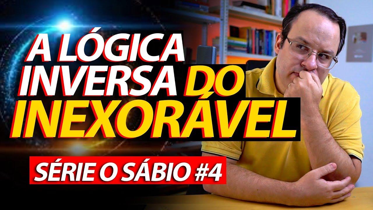 O Sábio #4 – A lógica inversa do Inexorável – Série sobre a Sabedoria!